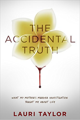 The Accidental Truth: What My Mother's Murder Investigation Taught Me About Life