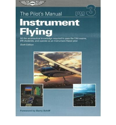 pilots-manual-instrument-flying-a-step-by-step-course-covering-all-knowledge-necessary-to-pass-the-f