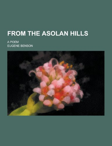 From the Asolan Hills; A Poem