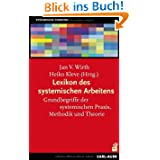 Lexikon des systemischen Arbeitens: Grundbegriffe der systemischen Praxis, Methodik und Theorie