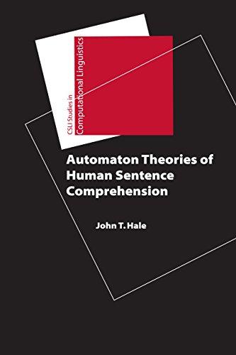 Automaton Theories of Human Sentence Comprehension (Studies in Computational Linguistics)