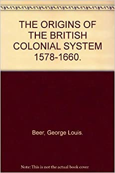 THE ORIGINS OF THE BRITISH COLONIAL SYSTEM 1578-1660.