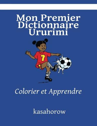 Mon Premier Dictionnaire Ururimi: Colorier et Apprendre (kasahorow Francais Ururimi)  [kasahorow] (Tapa Blanda)