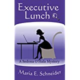 Executive Lunch (A Sedona O'Hala Mystery Book 1) ~ Maria E. Schneider