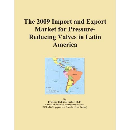 The 2011 Import and Export Market for Pressure-Reducing Valves in Latin America Icon Group International