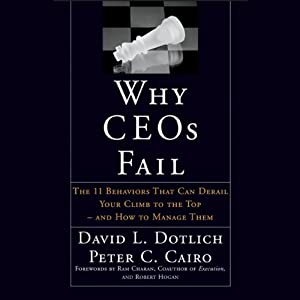 Why CEOs Fail: The 11 Behaviors That Can Derail Your Climb to the Top - And How to Manage Them | [David L. Dotlich, Peter C. Cairo]