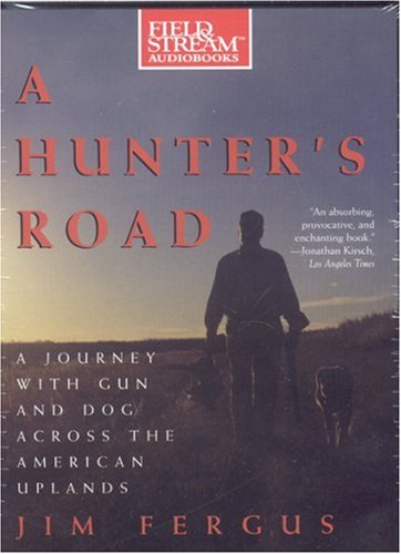 a-hunters-road-a-journey-with-gun-and-dog-across-the-american-uplands-field-stream