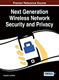 img - for Next Generation Wireless Network Security and Privacy (Advances in Information Security, Privacy, and Ethics) book / textbook / text book