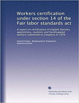 Workers certification under section 14 of the Fair labor ...