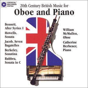 20th Century British Music for Oboe and Piano - Bennett: After Syrinx 1 / Howells: Sonata for oboe and piano (1942) / Jacob: Seven Bagatelles / Berkeley: Sonatina (1962) / Rubbra: Sonata in C Op. 100