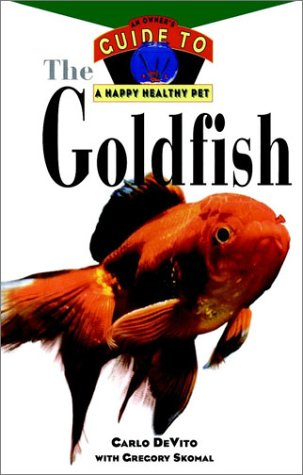 The Goldfish: An Owner's Guide to a Happy Healthy Pet (Happy Healthy Pet), Carlo DeVito, Gregory Skomal