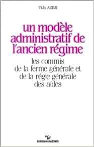 Un modele administratif de l'Ancien Regime: Les commis de