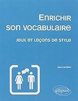 Enrichir Son Vocabulaire Jeux & Leçons de Style
