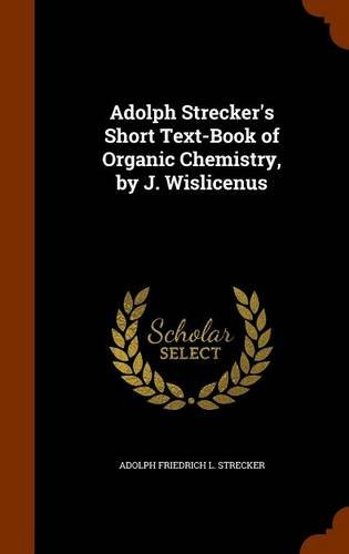 Adolph Strecker's Short Text-Book of Organic Chemistry, by J. Wislicenus