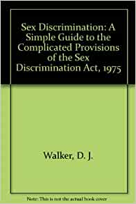 sex discrimination act 1975 essay Gender discrimination, sometimes referred to as sex-based discrimination or sexual discrimination, is the unequal treatment of someone based on her (or his) sex a civil rights violation , it's illegal in the workplace when it affects the terms or conditions of employment.