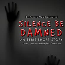 Silence Be Damned: An Eerie Short Story (       UNABRIDGED) by Pennie Mae Cartawick Narrated by Bob Dunsworth