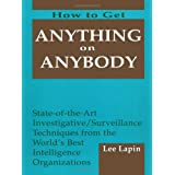 How to Get Anything on Anybody, Vol. 1: State of the Art Investigative Surveillance Techniques from the World's...