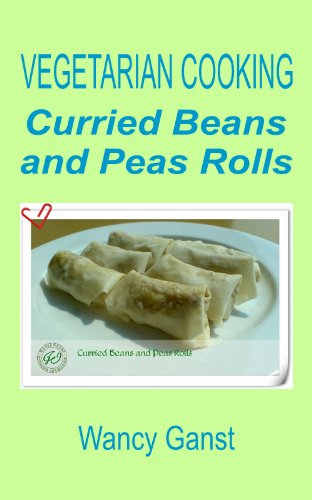 Vegetarian Cooking: Curried Beans And Peas Rolls (Vegetarian Cooking - Vegetables With Dairy Product, Egg Or Honey Book 50)