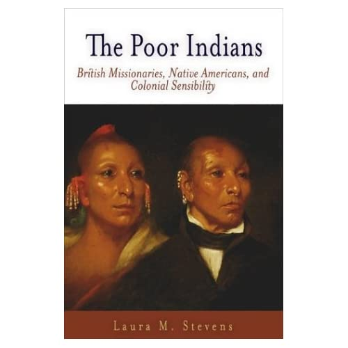 The Poor Indians: British Missionaries, Native Americans and Colonial Sensibility