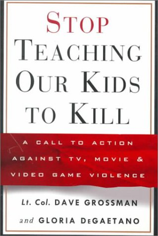 Stop Teaching Our Kids to Kill : A Call to Action Against TV, Movie and Video Game Violence: Dave Grossman, Gloria Degaetano: 9780609606131: Amazon.com: Books