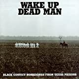Wake Up Dead Man: Black Convict Worksongs from Texas Prisons