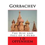 Gorbachev - The Rise and Fall of a Heroby I D Oppenhiem