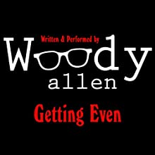 Getting Even (       UNABRIDGED) by Woody Allen Narrated by Woody Allen