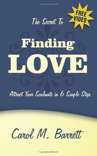The Secret to Finding Love: Attract Your Soulmate in 6 Simple Steps: Carol M. Barrett: 9781438948690: Amazon.com: Books