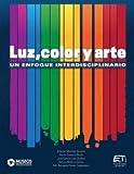 img - for Luz, color y arte: un enfoque interdisciplinario book / textbook / text book