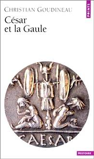 César et la Gaule par Christian Goudineau