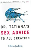 Dr. Tatiana's Sex Advice to All Creation: The Definitive Guide to the Evolutionary Biology of Sex (0805063315) by Olivia Judson