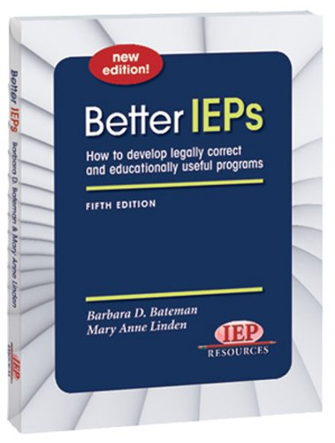 Better IEPs How to Develop Legally Correct and Educationally Useful...