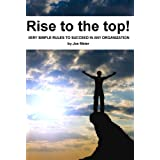 Rise to the Top! (Simple Rules to Succeed in any Organization) ~ Joerg Meier