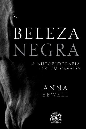 Anna Sewell - Beleza Negra - A autobiografia de um cavalo (Portuguese Edition)