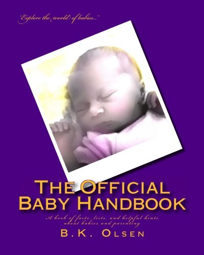 The Official Baby Handbook: A Book Of Facts, Lists, And Helpful Hints About Babies And Parenting