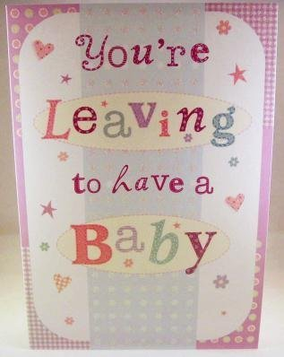 You're Leaving To Have A Baby, New Baby - Greetings Card