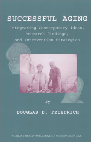 Successful Aging: Integrating Contemporary Ideas, Research Findings, and Intervention Strategies