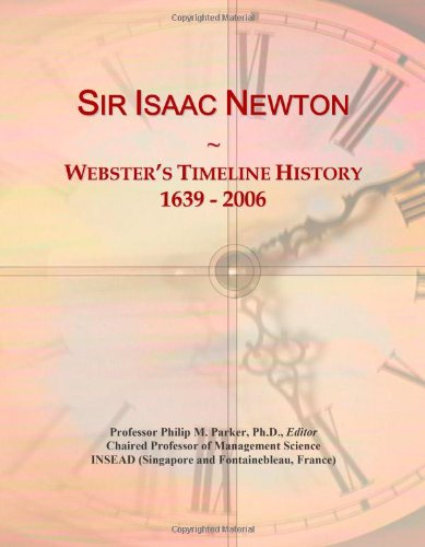 Sir Isaac Newton: Webster'S Timeline History, 1639 - 2006