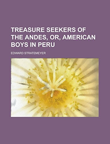Treasure Seekers of the Andes, Or, American Boys in Peru