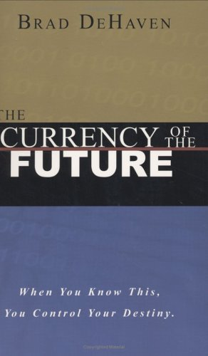The Currency of the Future, BRAD DEHAVEN