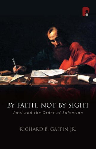 By Faith, Not By Sight: Paul and the Order of Salvation (Oakhill School of Theology Series)