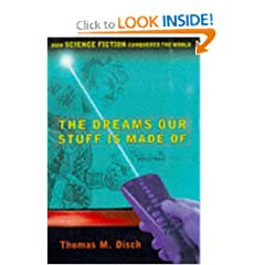 The DREAMS OUR STUFF IS MADE OF: HOW SCIENCE FICTION CONQUERED THE WORLD by Thomas M. Disch