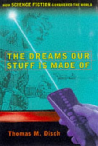 The DREAMS OUR STUFF IS MADE OF: HOW SCIENCE FICTION CONQUERED THE WORLD, Thomas M. Disch