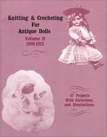 Knitting and Crocheting for Antique Dolls Vol. II 1898-1913 1267