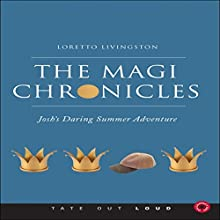 The Magi Chronicles: Josh's Daring Summer Adventure (       UNABRIDGED) by Loretto Livingston Narrated by Melissa Madole
