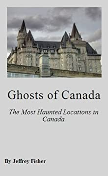Ghosts Of Canada: The Most Haunted Locations In Canada