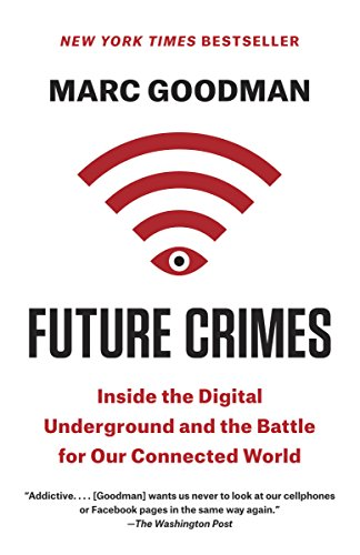 Download Future Crimes: Everything Is Connected, Everyone Is Vulnerable and What We Can Do About It
