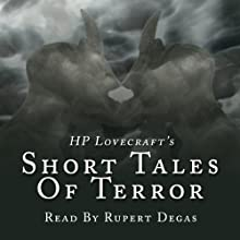 H. P. Lovecraft's Short Tales of Terror (       UNABRIDGED) by H. P. Lovecraft Narrated by Rupert Degas