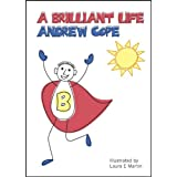 A Brilliant Life: Live Your Life as an Inspired, Passionate and Positive Personby Andrew Cope