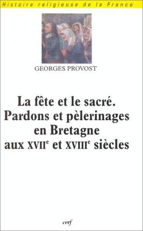 La Fête et le Sacré : Pardons et Pèlerinages en Bretagne aux XVIIe et XVIIIe siècles